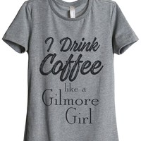 I Drink Coffee Like A Gilmore Girl