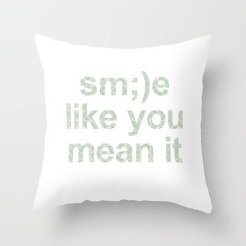 Smile like you mean it Throw Pillow by g-man