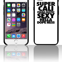 SUPER CALI SWAGILISTIC SEXY HELLA DOPENESS 5 5s 6 6plus phone cases