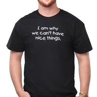 I Am Why We Can't Have Nice Things T-Shirt - Black,