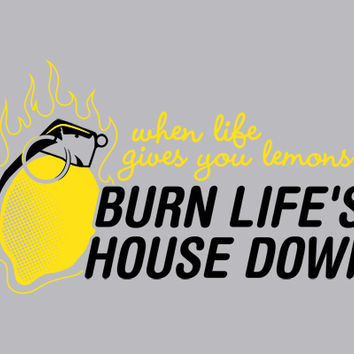 Burn Life's House Down T-Shirt | SnorgTees