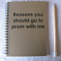 Reasons you should go to prom with me  5 x 7 by JournalingJane