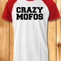 crazy mofos Baseball Tees-144 Unisex Raglan Tees For Man And Woman / T-Shirts / Custom T-Shirts / Tee / T-Shirt