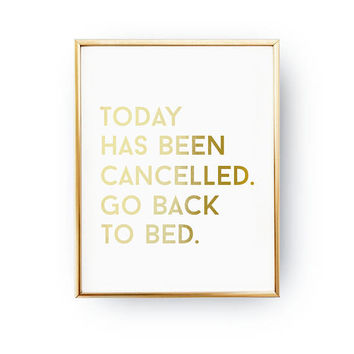 Today Has Been Cancelled. Go Back To Bed Print, Bedroom Decor, Real Gold Foil Print, Funny Typography Print, Home Decor, Gold Typography