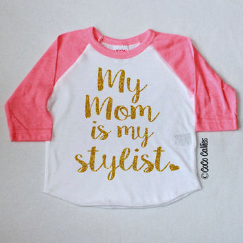 My Mom is My Stylist Raglan T Shirt Tee TShirt Baby Clothes Baby Girl Shirt Hipster Baby Clothes Baby Gift Little Girl Gold Glitter and Pink