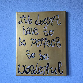 """Life Doesn't Have to be Perfect to be Wonderful motivational quote painting 11"""" x 14"""" stretched canvas metallic gold"""