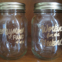 Honeymoon Fund/Workin' For The Weekend/Fully Customizable Mini Mason Jar Banks/Wedding/Birthday/JustBecause