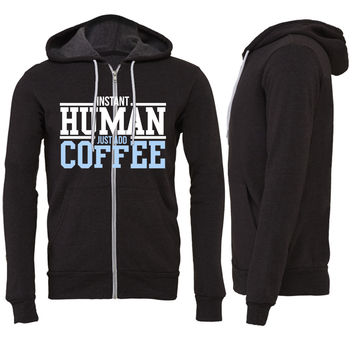 Instant human, just add coffee Zipper Hoodie