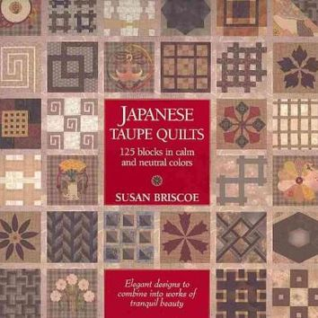 Japanese Taupe Quilts: 125 Blocks in Calm and Neutral Colors; Elegant Designs to Combine Works of Tranquil Beauty
