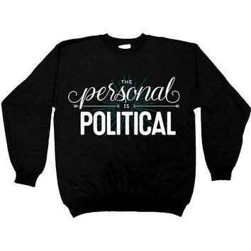 The Personal Is Political -- Sweatshirt