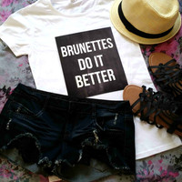 Brunettes do it better quote t-shirt available in white or black size s, med, large, and Xl for juniors girls and women