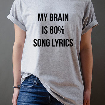 My brain is 80% song lyrics Unisex t-shirt Slogan tshirt tumblr girls shirt instagram one direction