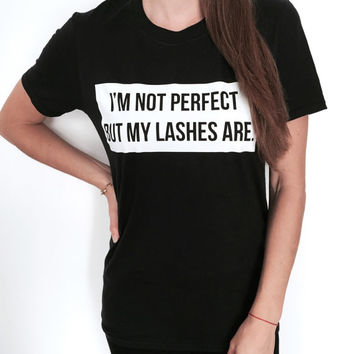 I'm not perfect, but my lashes are. Tshirt black Fashion funny slogan womens girls ladies graphic tees sassy cute lazy relax gift present