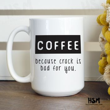 Coffee, Because Crack is Bad For You