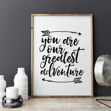 PRINTABLE Art,You Are our Greatest Adventure,Kids Gift,Nursery Wall Decor,Nursery Print,Kids Room Deco,Child Decor,Typography Print,Arrow
