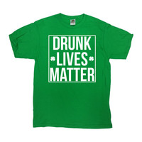 Funny St Patricks Day Shirt Drinking T Shirt Saint Patrick's Day Party St Paddys Day TShirt St Pats Drunk Lives Matter Mens Ladies Tee-SA744