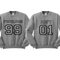 Grey Crewneck - Problems 99 Ain't 1 - Best Friends Sweater - Couples Sweater - Sweatshirt Sweater Jumper Pullover - Valentine's Day