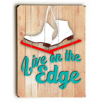 Live On The Edge by Artist Ginger Oliphant Wood Sign
