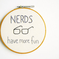 ON SALE - Nerds Have More Fun - Geeky Embroidery Hoop Wall Art - Science Tech Hipster