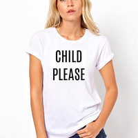 Child please shirt, women's clothing, funny, graphic shirt, instagram tumblr gift, shirts with sayings, women clothing