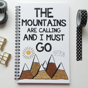 Writing journal, spiral notebook, sketchbook, diary, bullet journal, blank lined or grid - The mountains are calling and I must go
