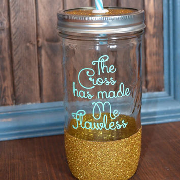 The Cross Has Made Me Flawless | Glitter Dipped Mason Jar | Mason Tumbler | Custom Mason Jar | Custom Cup | Custom Drink Tumbler