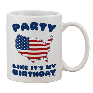 Party Like It's My Birthday - 4th of July Printed 11oz Coffee Mug