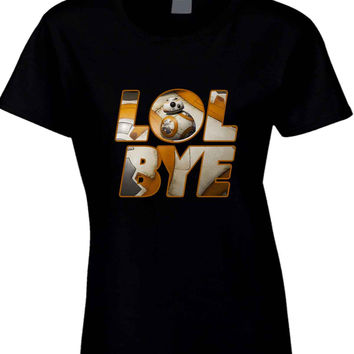 Star Wars The Force Awakens Droid BB Eight Quotes Lol Bye  Womens T Shirt