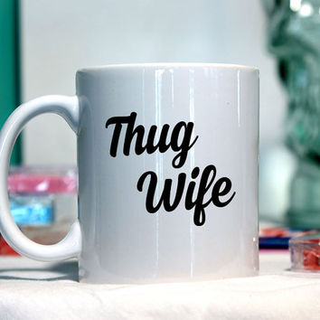 Thug Wife - Ceramic coffee mug - funny sayings