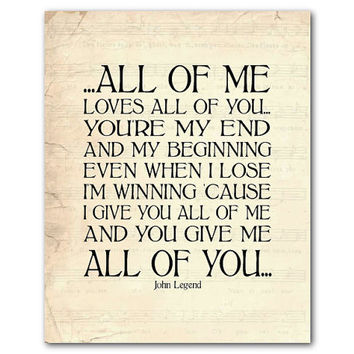 All of me loves all of you You're my end and my beginning - John Legend - Typgoraphy - Inspiration - Sweetheart print - anniversary gift