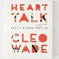 Heart Talk: Poetic Wisdom for a Better Life By Cleo Wade | Urban Outfitters