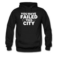You Have Failed this CIty hoodie sweatshirt tshirt