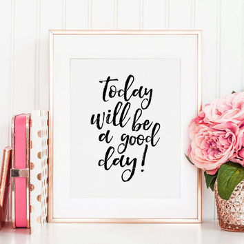 PRINTABLE Art, Today Will Be A Good Day, Inspirational Quote,Motivational Print,Office Decor,Home Decor,Quote Prints,Relax Sign, Good Vibes