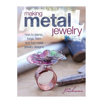Making Metal Jewelry: How to stamp, forge, form and fold metal jewelry designs by Jen Cushman, 128 Pages, DIY Book
