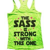 The Sass Is Strong With This One Burnout Tank Top By BurnoutTankTops.com - 1397
