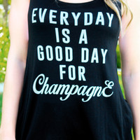 Everyday Is A Good Day For Champagne Tank