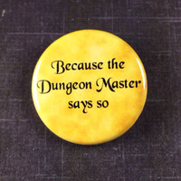 """The Dungeon Master says so 1.25"""" pinback button pin"""