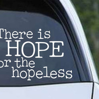 There is Hope for the Hopeless Christian Die Cut Vinyl Decal Sticker