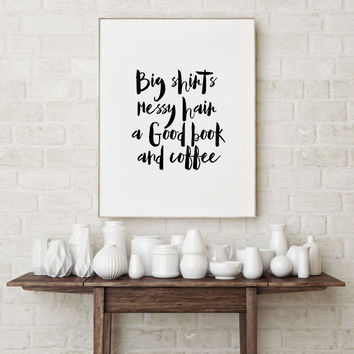"Typography Art Funny Wall Art Typography Poster Teen Room Decor Art,PRINTABLE"" Big shirts messy hair a good book and coffee College Poster"