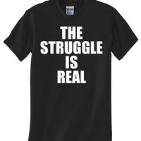 THE STRUGGLE IS REAL - BLACK T SHIRT (large)