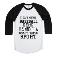 IT'S OKAY IF YOU THINK BASEBALL IS BORING IT'S KIND OF A SMART PEOPLE SPORT