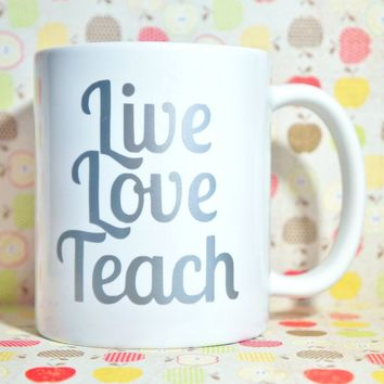 LIVE LOVE TEACH Coffee Mug