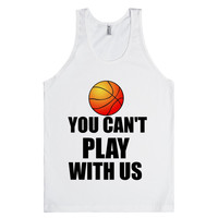 YOU CAN'T PLAY WITH US FUNNY BASKETBALL SHIRT