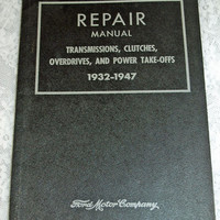 Ford Cars Trucks 1932 - 1947 - Ford Motor Company Repair Manual - Tramsmissions, Clutches, Overdrives, Power Take Offs