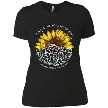 The Sun Will Rise And We Will Try Again Mental Health  Next Level Ladies Boyfriend Tee