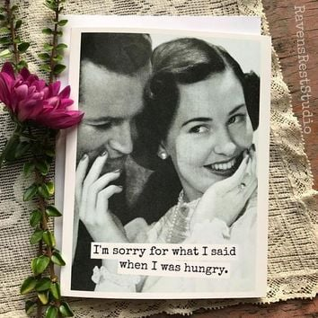 Sorry For What I Said When I Was Hungry. Funny Vintage Style Anniversary Card Valentines Day Card Love Card FREE SHIPPING