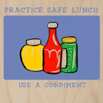 'Practice Safe Lunch. Use a Condiment.' Funny Humor Ketchup, Mustard, Relish - Plywood Wood Print Poster Wall Art