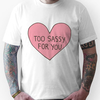 Too Sassy For You Unisex T-Shirt