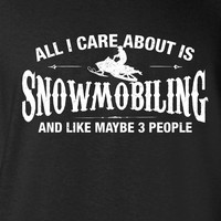 All I Care About is Snowmobiling And Like Maybe 3 People Funny T-Shirt Dirt Biking Shirt tee Shirt Mens Ladies Womens Youth Kids MLG-1289