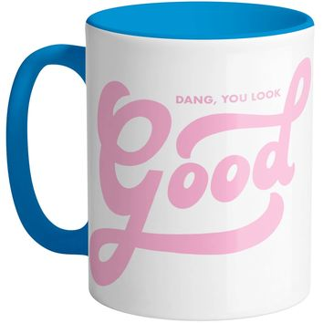 Dang You Look Good Mug